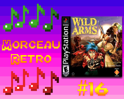 Morceau Rétro #16 – Wild ARMs – Wh-What? (Zed's Theme)