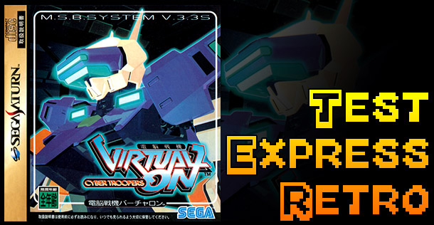 Test Express Rétro – Cyber Troopers Virtual On – Sega Saturn